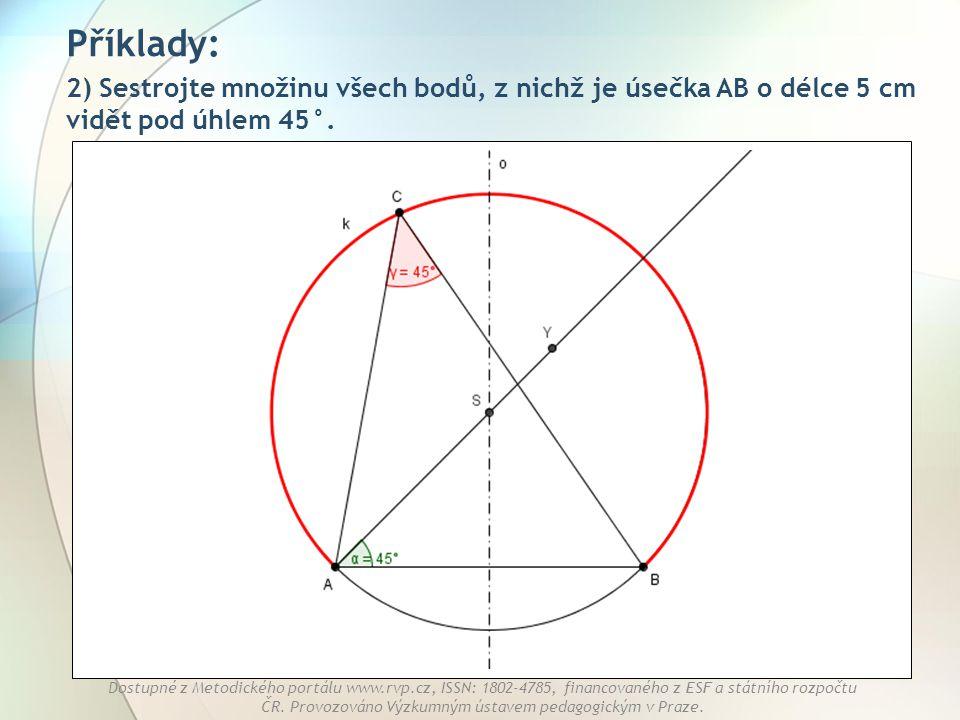 Příklady: 2) Sestrojte množinu všech bodů, z nichž je úsečka AB o délce 5 cm vidět pod úhlem 45°.