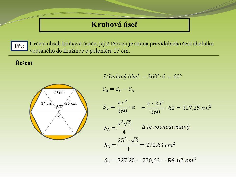 Kruhová úseč Určete obsah kruhové úseče, jejíž tětivou je strana pravidelného šestiúhelníku vepsaného do kružnice o poloměru 25 cm.