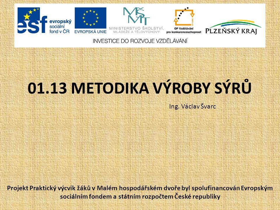 01.13 METODIKA VÝROBY SÝRŮ Ing. Václav Švarc