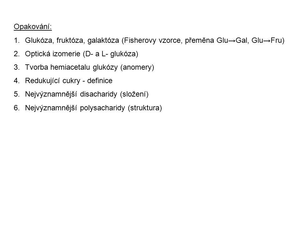Opakování: Glukóza, fruktóza, galaktóza (Fisherovy vzorce, přeměna Glu→Gal, Glu→Fru) Optická izomerie (D- a L- glukóza)