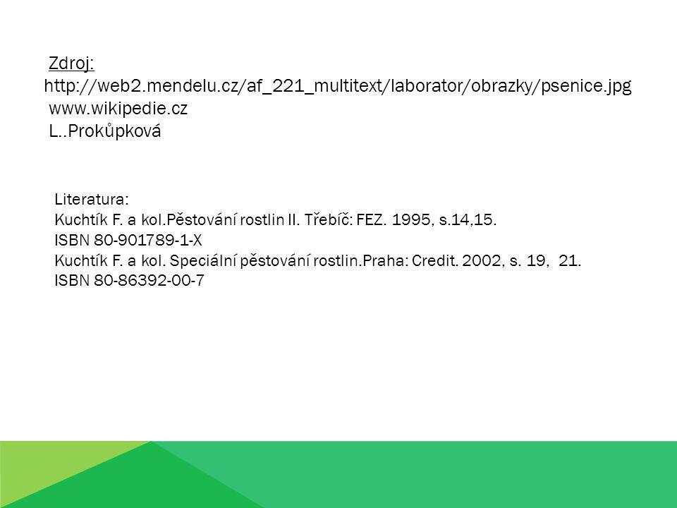 Zdroj: http://web2.mendelu.cz/af_221_multitext/laborator/obrazky/psenice.jpg. www.wikipedie.cz. L..Prokůpková.