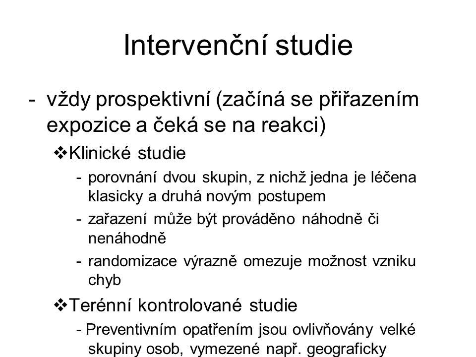 Intervenční studie vždy prospektivní (začíná se přiřazením expozice a čeká se na reakci) Klinické studie.