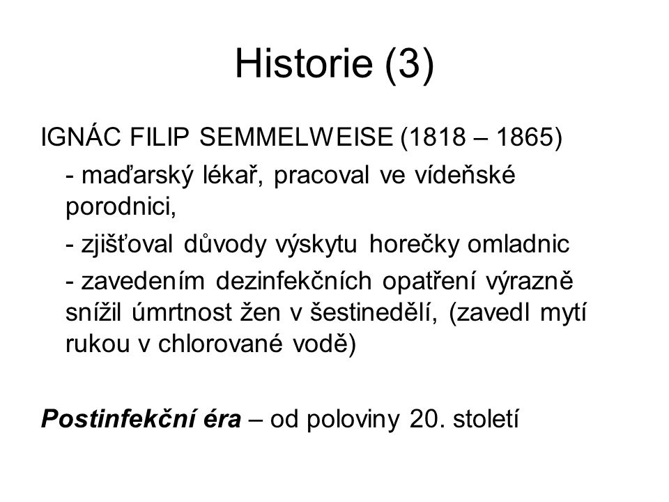 Historie (3) IGNÁC FILIP SEMMELWEISE (1818 – 1865)