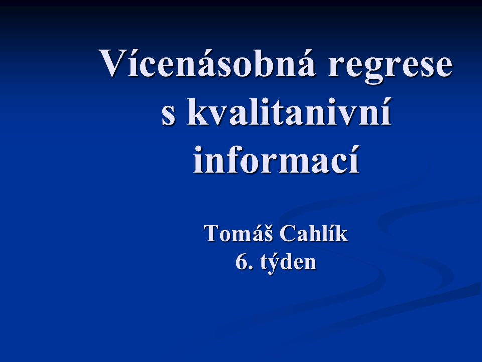 Vícenásobná regrese s kvalitanivní informací Tomáš Cahlík 6. týden