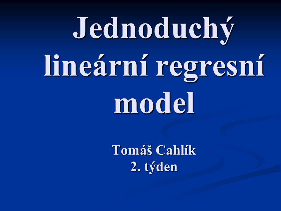 Jednoduchý lineární regresní model Tomáš Cahlík 2. týden