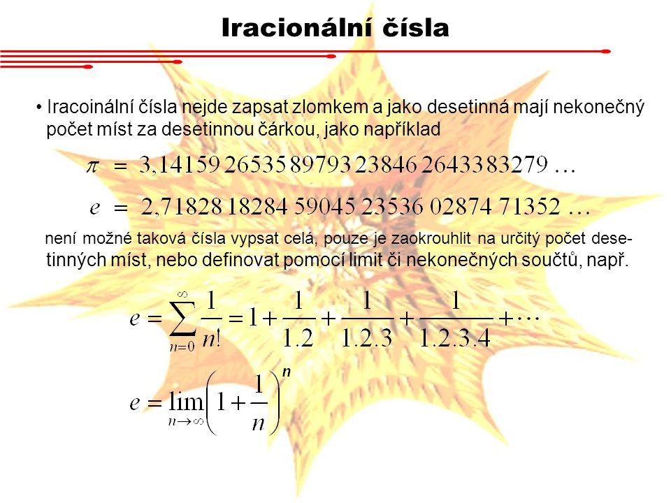 Iracionální čísla Iracoinální čísla nejde zapsat zlomkem a jako desetinná mají nekonečný. počet míst za desetinnou čárkou, jako například.