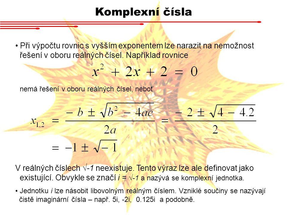 Komplexní čísla Při výpočtu rovnic s vyšším exponentem lze narazit na nemožnost. řešení v oboru reálných čísel. Například rovnice.
