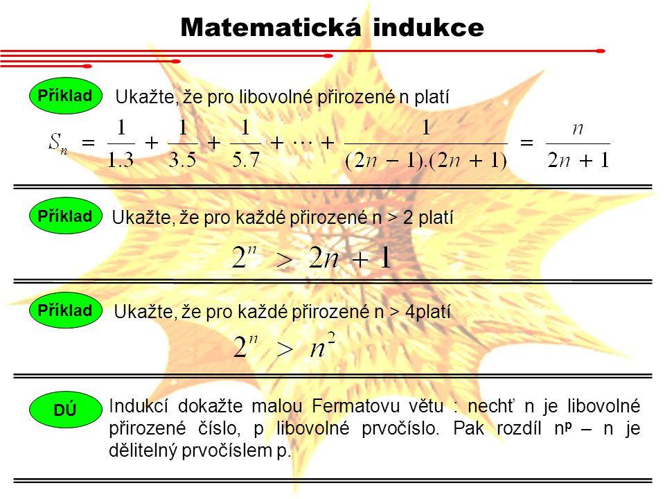 Matematická indukce Ukažte, že pro libovolné přirozené n platí