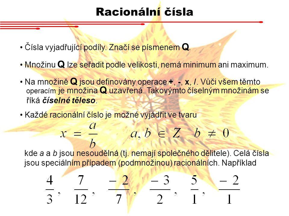 Racionální čísla Čísla vyjadřující podíly. Značí se písmenem Q.