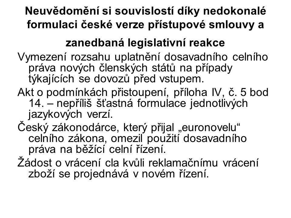 Neuvědomění si souvislostí díky nedokonalé formulaci české verze přístupové smlouvy a zanedbaná legislativní reakce