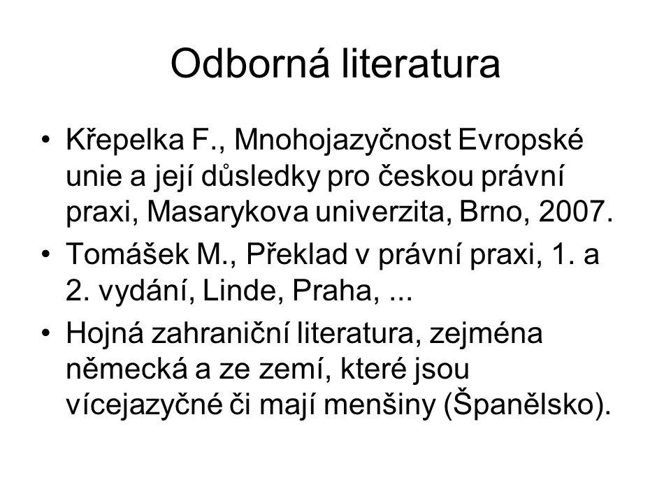 Odborná literatura Křepelka F., Mnohojazyčnost Evropské unie a její důsledky pro českou právní praxi, Masarykova univerzita, Brno, 2007.