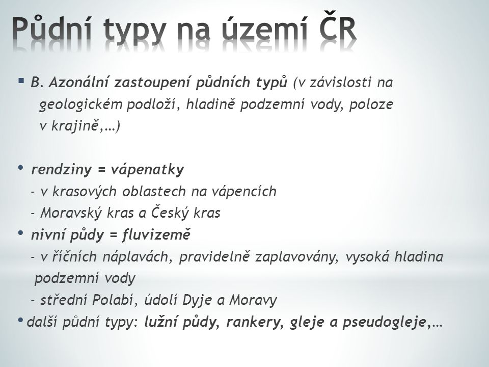 Půdní typy na území ČR B. Azonální zastoupení půdních typů (v závislosti na. geologickém podloží, hladině podzemní vody, poloze.