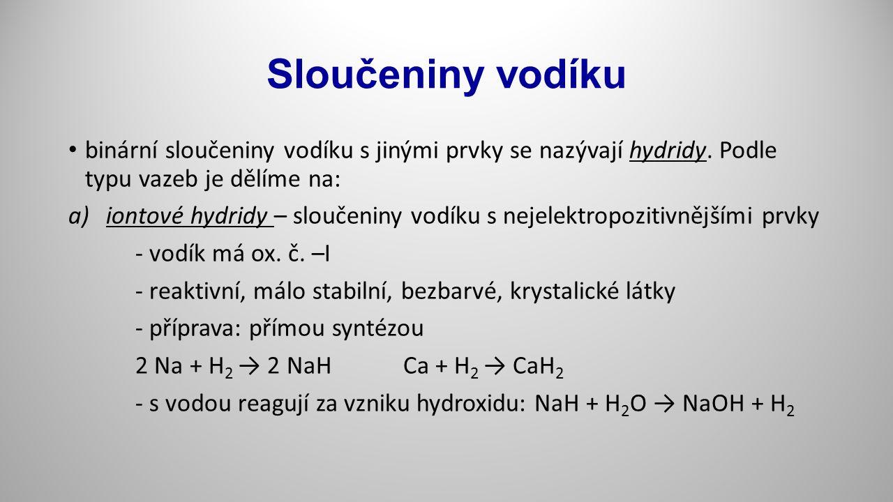 Sloučeniny vodíku binární sloučeniny vodíku s jinými prvky se nazývají hydridy. Podle typu vazeb je dělíme na: