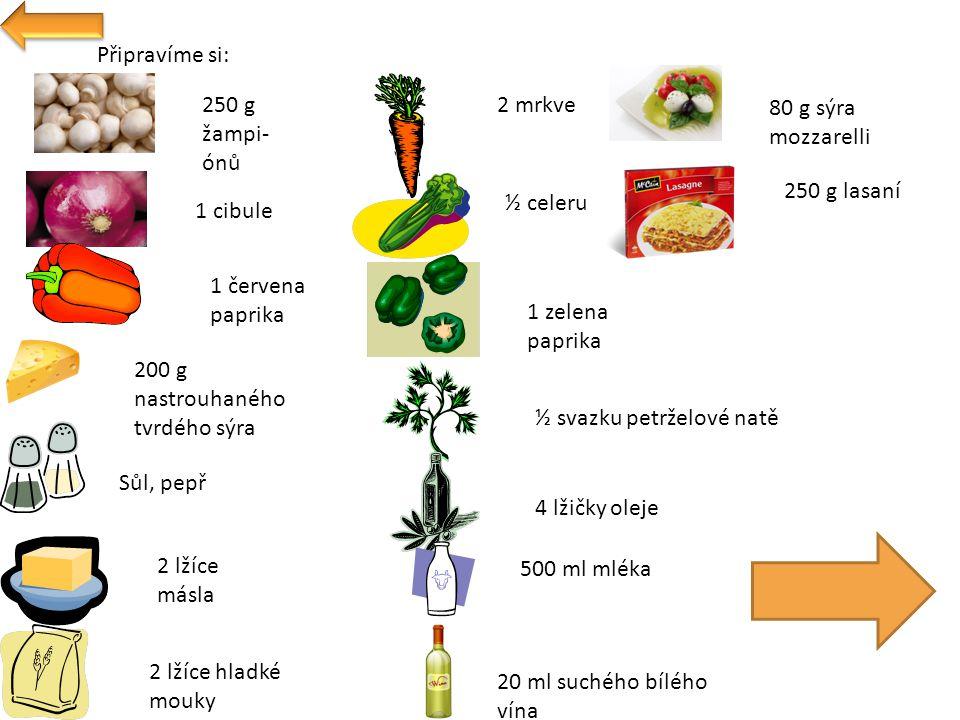 Připravíme si: 250 g žampi- ónů. 2 mrkve. 80 g sýra mozzarelli. 250 g lasaní. ½ celeru. 1 cibule.