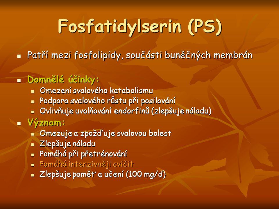 Fosfatidylserin (PS) Patří mezi fosfolipidy, součásti buněčných membrán. Domnělé účinky: Omezení svalového katabolismu.