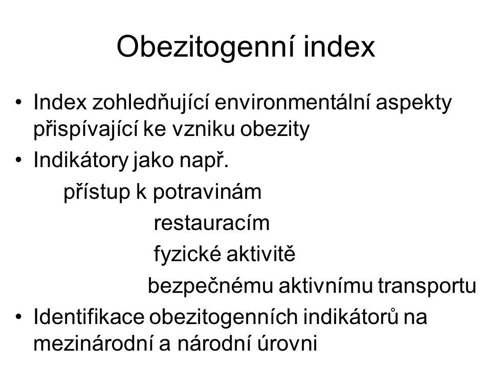 Obezitogenní index Index zohledňující environmentální aspekty přispívající ke vzniku obezity. Indikátory jako např.