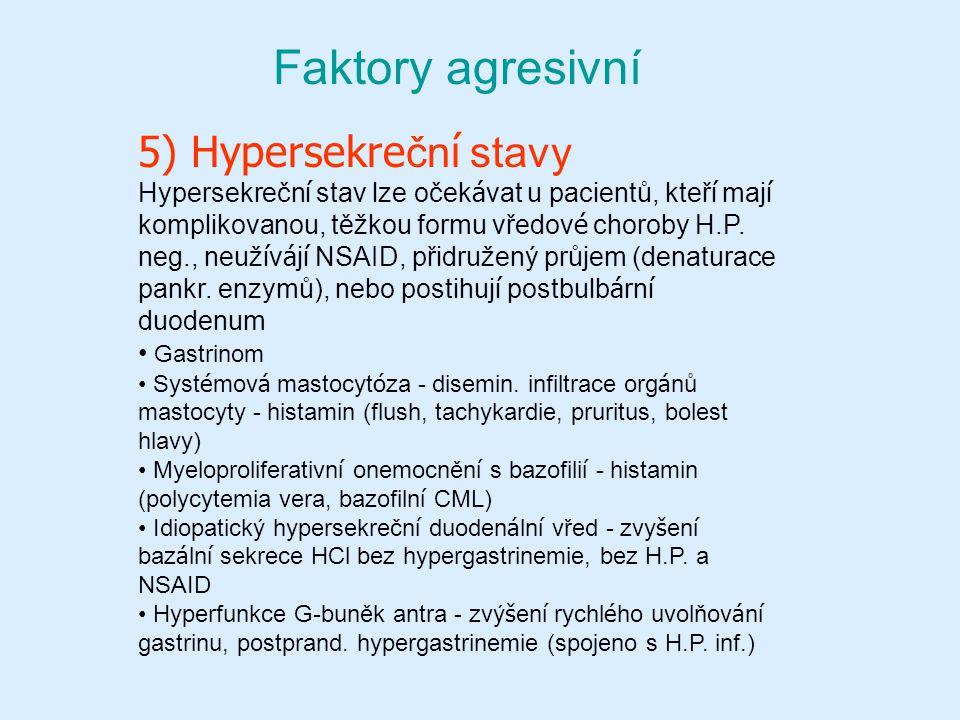 Faktory agresivní 5) Hypersekreční stavy