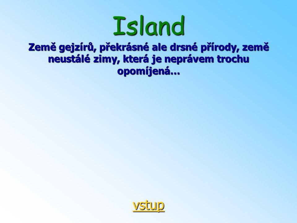 Island Země gejzírů, překrásné ale drsné přírody, země neustálé zimy, která je neprávem trochu opomíjená…