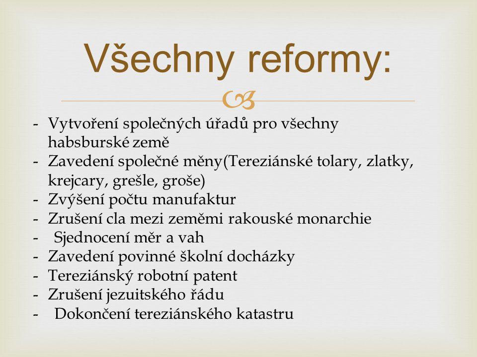Všechny reformy: Vytvoření společných úřadů pro všechny habsburské země. Zavedení společné měny(Tereziánské tolary, zlatky, krejcary, grešle, groše)