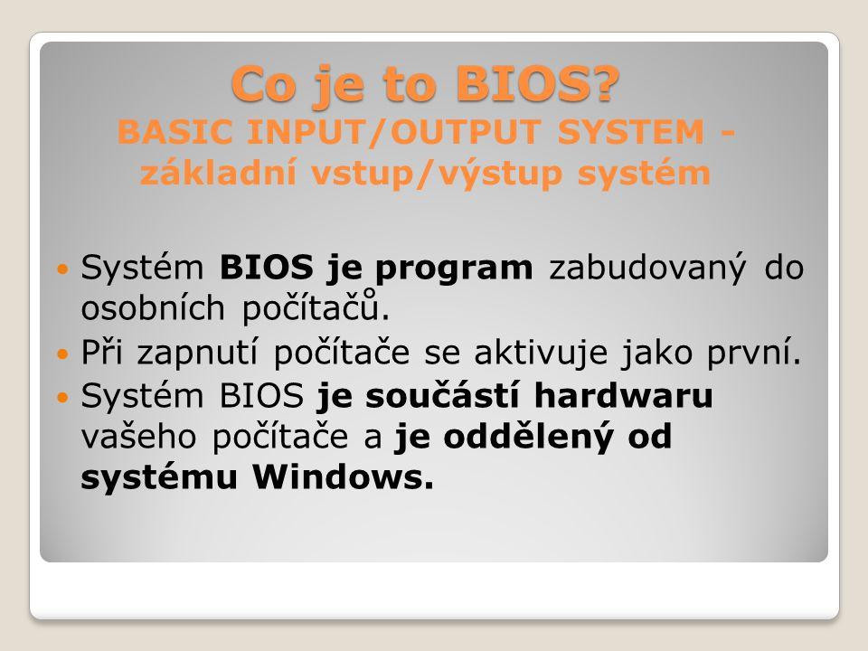 Co je to BIOS BASIC INPUT/OUTPUT SYSTEM - základní vstup/výstup systém