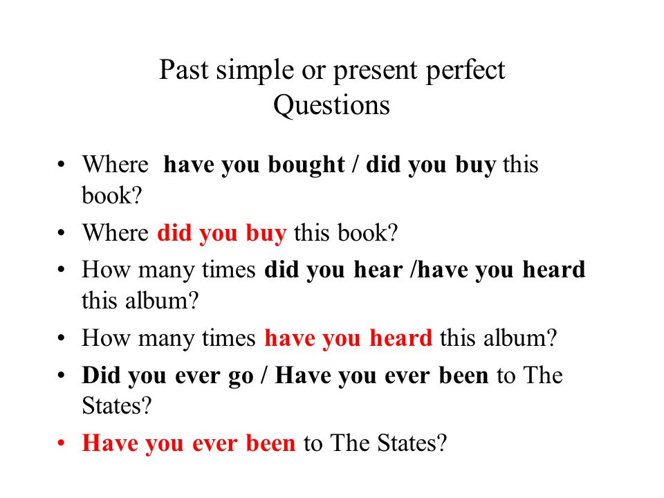 Past simple or present perfect Questions