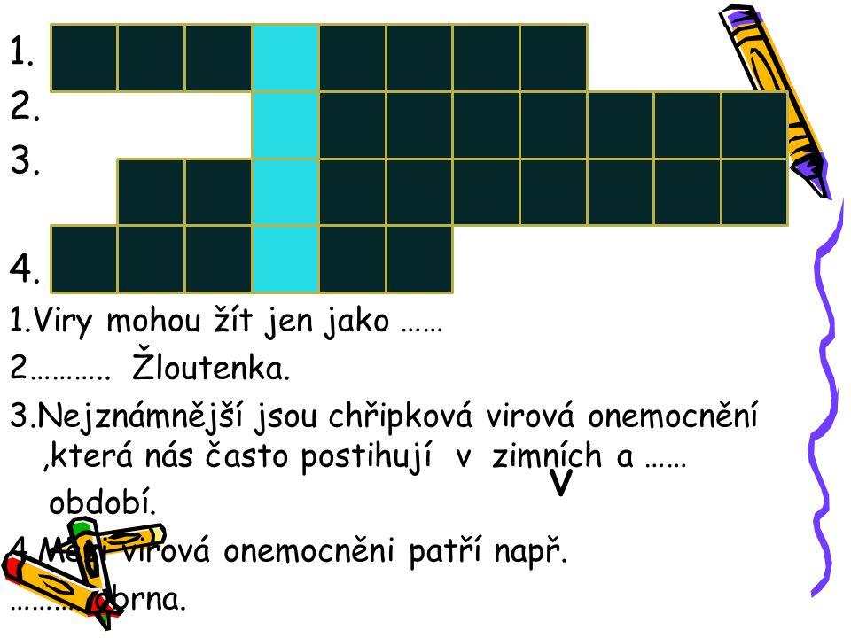 v 1. 2. 3. 4. 1.Viry mohou žít jen jako …… 2……….. Žloutenka.