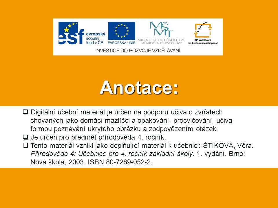 Anotace: Digitální učební materiál je určen na podporu učiva o zvířatech. chovaných jako domácí mazlíčci a opakování, procvičování učiva.