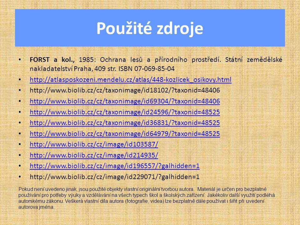 Použité zdroje FORST a kol., 1985: Ochrana lesů a přírodního prostředí. Státní zemědělské nakladatelství Praha, 409 str. ISBN 07-069-85-04.