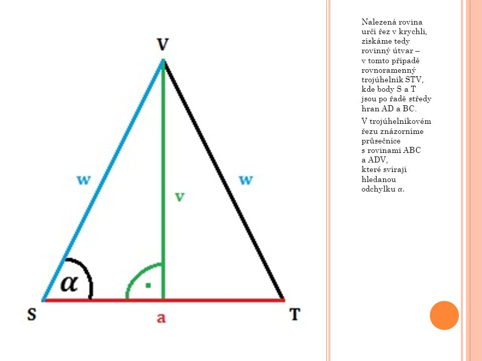 Nalezená rovina určí řez v krychli, získáme tedy rovinný útvar – v tomto případě rovnoramenný trojúhelník STV, kde body S a T jsou po řadě středy hran AD a BC.