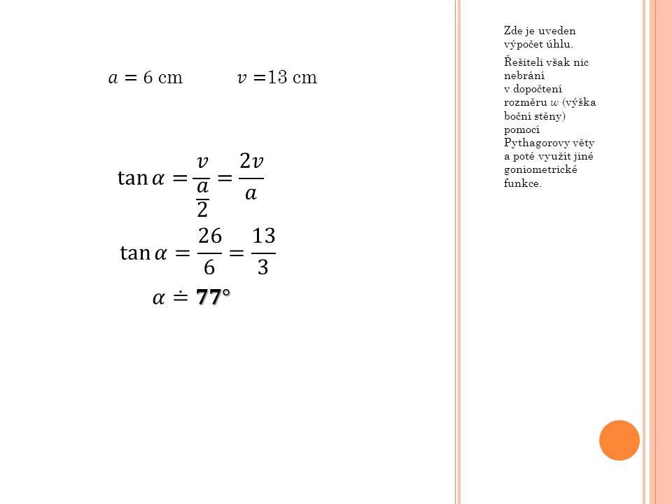 tan 𝛼 = 𝑣 𝑎 2 = 2𝑣 𝑎 tan 𝛼 = 26 6 = 13 3 𝛼≐𝟕𝟕° 𝑎=6 cm 𝑣=13 cm