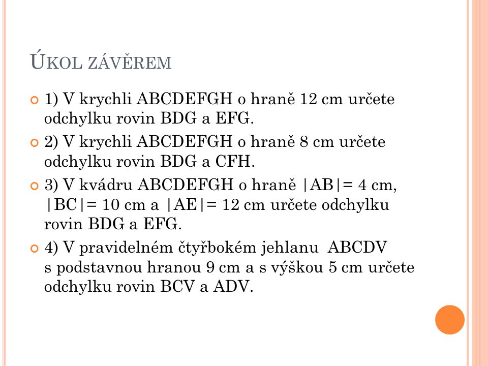Úkol závěrem 1) V krychli ABCDEFGH o hraně 12 cm určete odchylku rovin BDG a EFG.
