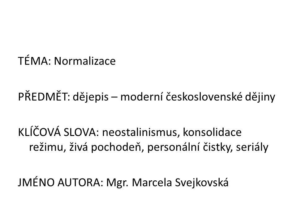 TÉMA: Normalizace PŘEDMĚT: dějepis – moderní československé dějiny KLÍČOVÁ SLOVA: neostalinismus, konsolidace režimu, živá pochodeň, personální čistky, seriály JMÉNO AUTORA: Mgr.