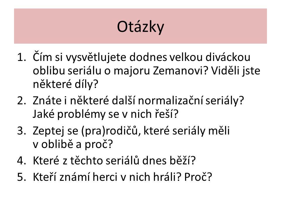 Otázky Čím si vysvětlujete dodnes velkou diváckou oblibu seriálu o majoru Zemanovi Viděli jste některé díly