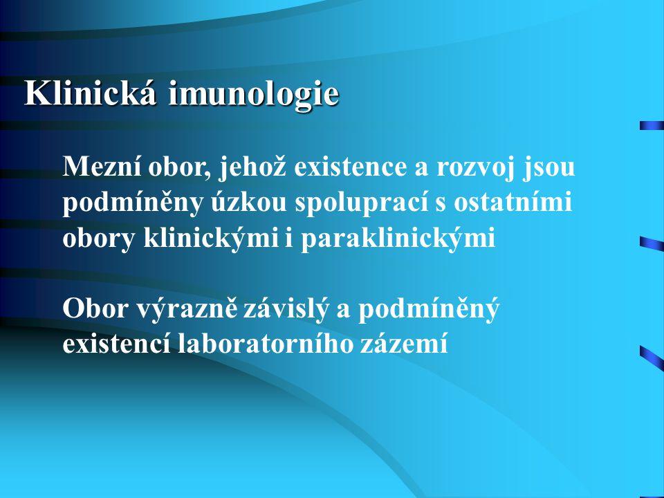 Klinická imunologie Mezní obor, jehož existence a rozvoj jsou podmíněny úzkou spoluprací s ostatními obory klinickými i paraklinickými.