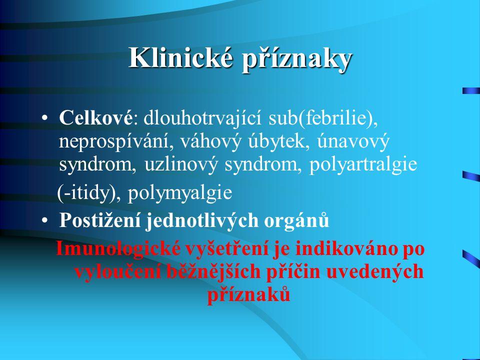 Klinické příznaky Celkové: dlouhotrvající sub(febrilie), neprospívání, váhový úbytek, únavový syndrom, uzlinový syndrom, polyartralgie.