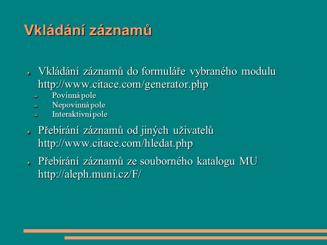 Vkládání záznamů Vkládání záznamů do formuláře vybraného modulu http://www.citace.com/generator.php.