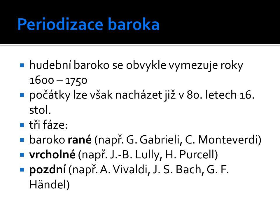 Periodizace baroka hudební baroko se obvykle vymezuje roky 1600 – 1750