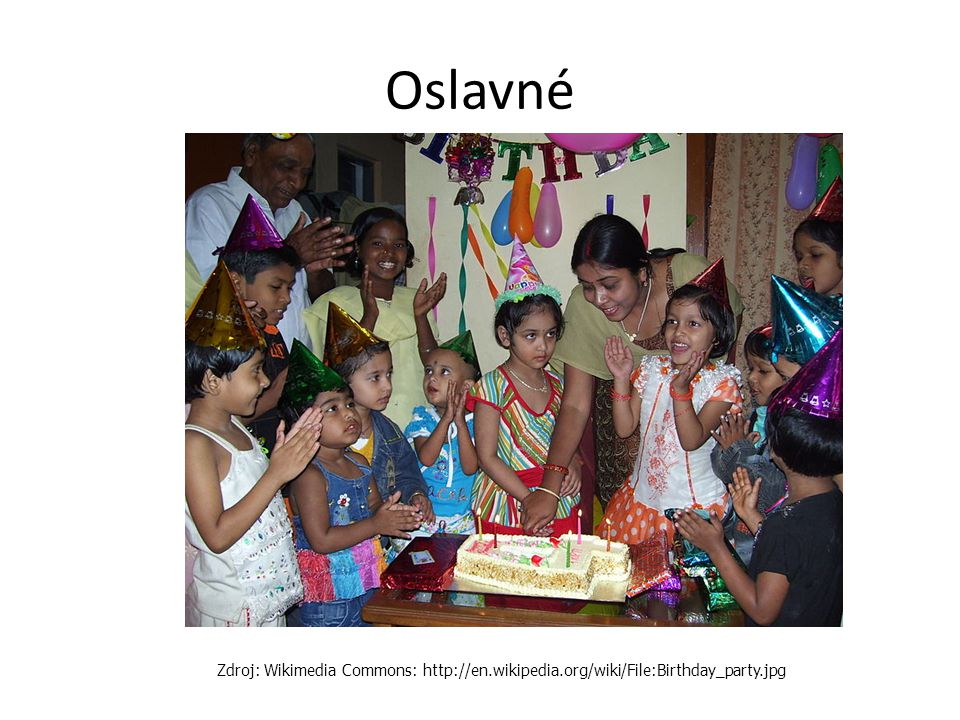 Oslavné Zdroj: Wikimedia Commons: http://en.wikipedia.org/wiki/File:Birthday_party.jpg