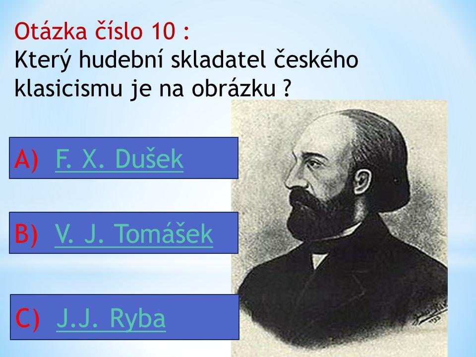 A) F. X. Dušek B) V. J. Tomášek C) J.J. Ryba