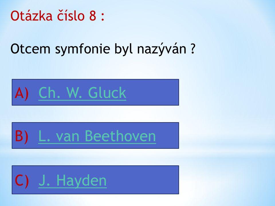 A) Ch. W. Gluck B) L. van Beethoven C) J. Hayden