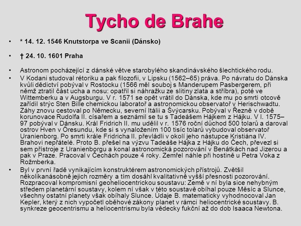 Tycho de Brahe * 14. 12. 1546 Knutstorpa ve Scanii (Dánsko)