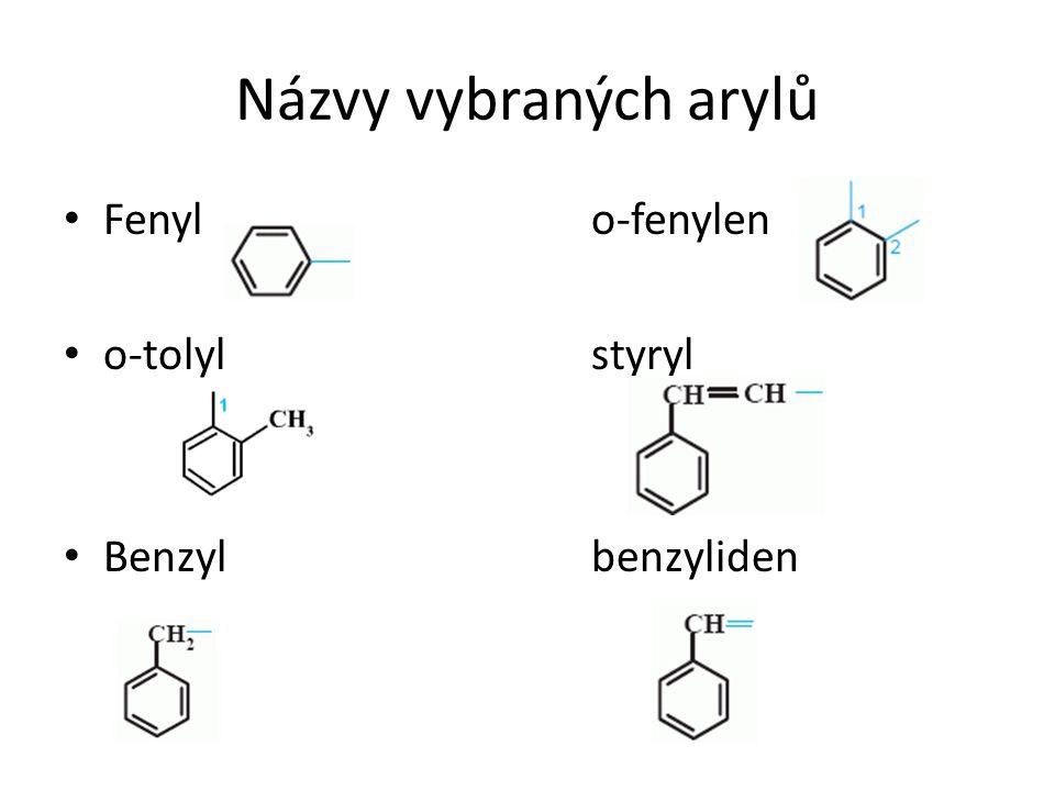 Názvy vybraných arylů Fenyl o-fenylen o-tolyl styryl Benzyl benzyliden