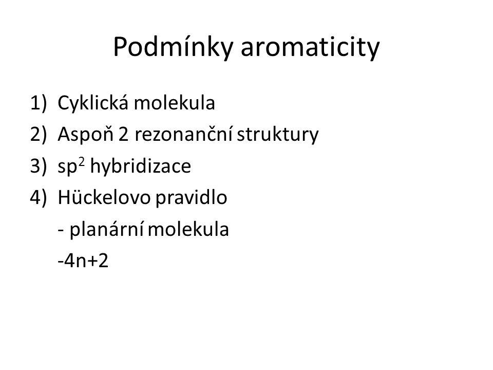 Podmínky aromaticity Cyklická molekula Aspoň 2 rezonanční struktury