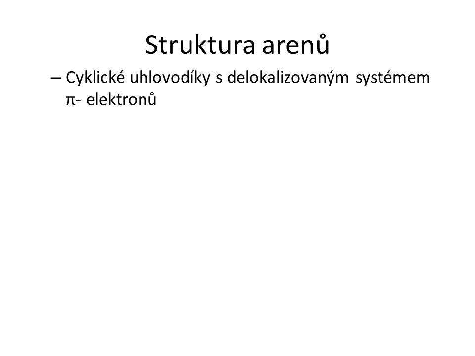 Struktura arenů Cyklické uhlovodíky s delokalizovaným systémem π- elektronů