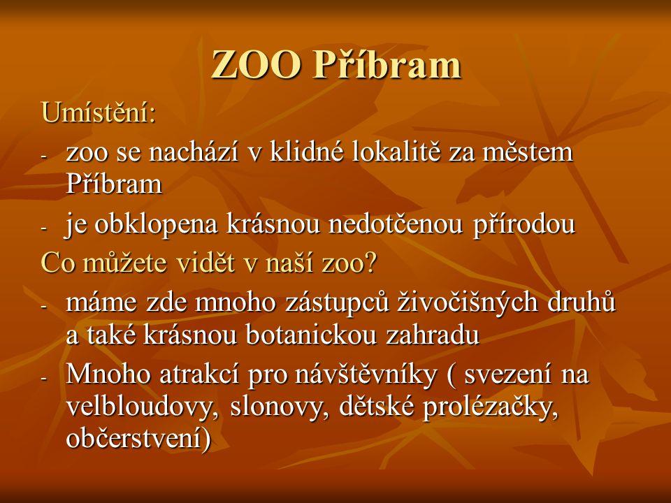 ZOO Příbram Umístění: zoo se nachází v klidné lokalitě za městem Příbram. je obklopena krásnou nedotčenou přírodou.