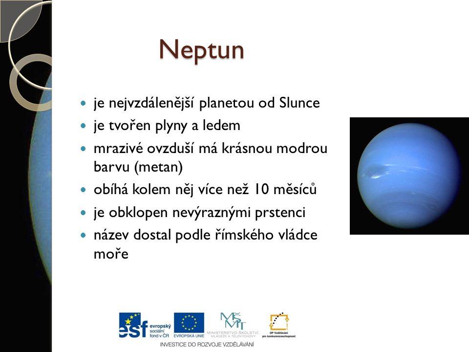 Neptun je nejvzdálenější planetou od Slunce je tvořen plyny a ledem