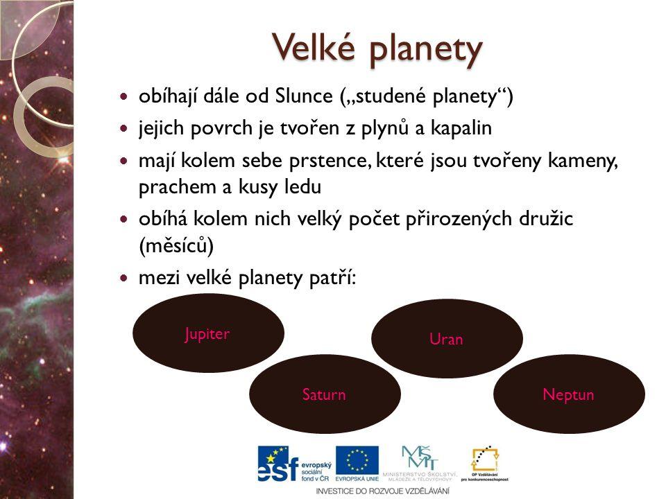 """Velké planety obíhají dále od Slunce (""""studené planety )"""