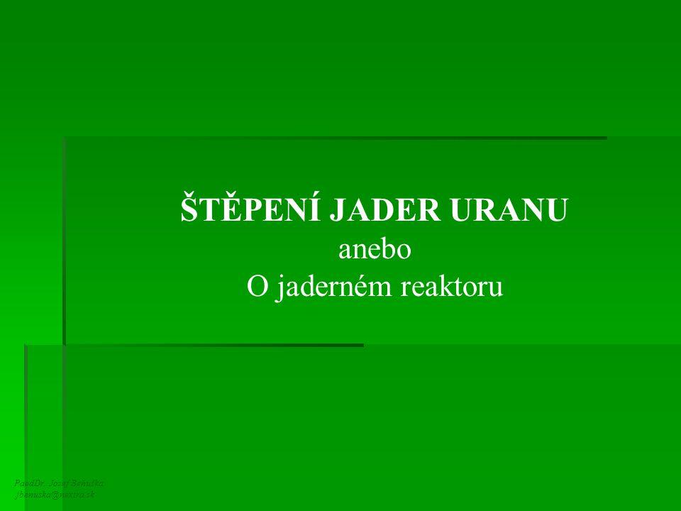 ŠTĚPENÍ JADER URANU anebo O jaderném reaktoru PaedDr. Jozef Beňuška