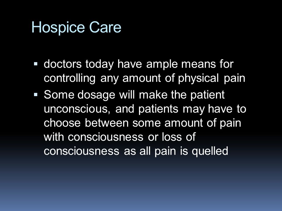 Hospice Care doctors today have ample means for controlling any amount of physical pain.