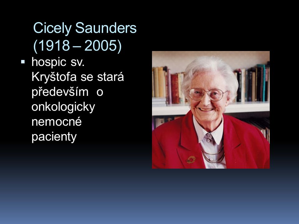 Cicely Saunders (1918 – 2005) hospic sv.